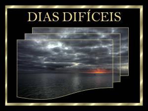 DIAS DIFICEIS